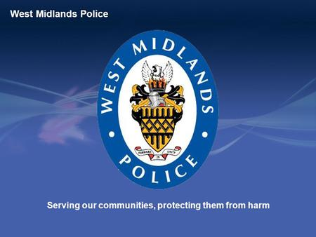 Serving our communities, protecting them from harm West Midlands Police.