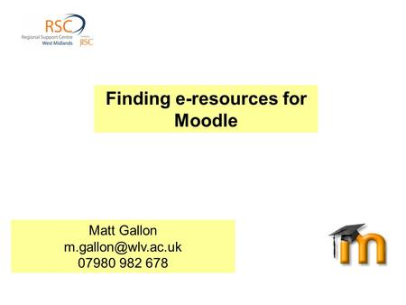Finding e-resources for Moodle Matt Gallon 07980 982 678.