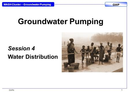 WASH Cluster – Groundwater Pumping GWP GWP4 1 Groundwater Pumping Session 4 Water Distribution.