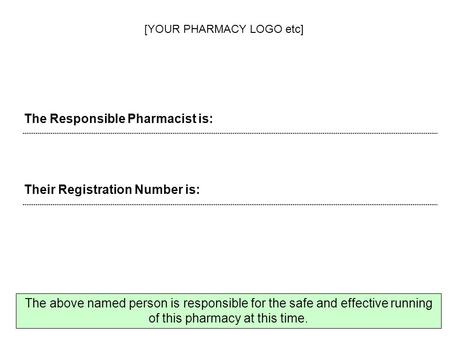 The Responsible Pharmacist is: Their Registration Number is: The above named person is responsible for the safe and effective running of this pharmacy.