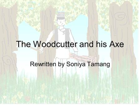 The Woodcutter and his Axe