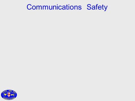 Communications Safety. is the responsibility ofEVERYONE involved in Communications.