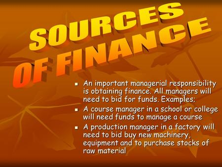 An important managerial responsibility is obtaining finance. All managers will need to bid for funds. Examples; An important managerial responsibility.