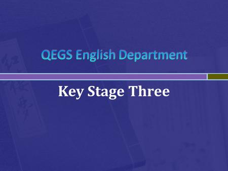 Key Stage Three. English in Key Stage 3  All classes taught in form groups  Mixed ability throughout  Some shared classes – teachers work closely together.