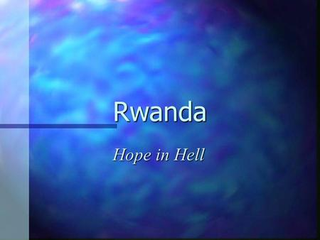 "Rwanda Hope in Hell. What happened? n Rwanda is a tiny country in the centre of Africa. n It has two main races, the ""Hutus"" and the ""Tutsis"". n In April."