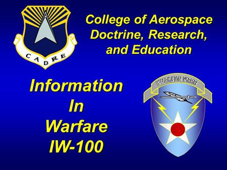 InformationInWarfareIW-100 College of Aerospace Doctrine, Research, and Education.