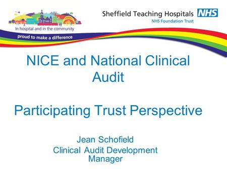 NICE and National Clinical Audit Participating Trust Perspective Jean Schofield Clinical Audit Development Manager.