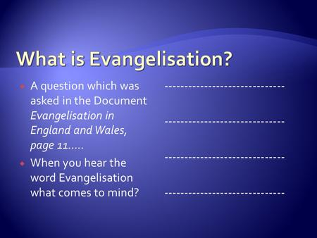  A question which was asked in the Document Evangelisation in England and Wales, page 11…..  When you hear the word Evangelisation what comes to mind?