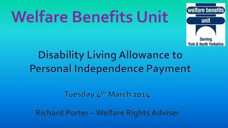 Disability Living Allowance Replaced by Personal Independence Payments (PIP) in 2013 For all new claimants – age 16 to 64 16 and under (and over 65's.