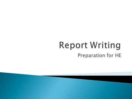 Preparation for HE. ' A report is a document designed to deal with the real world; specifically, a report is a practical document that describes, details.