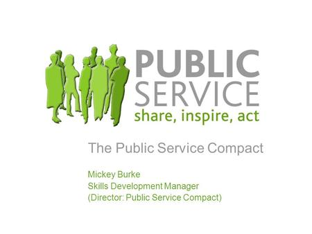 The Public Service Compact Mickey Burke Skills Development Manager (Director: Public Service Compact)