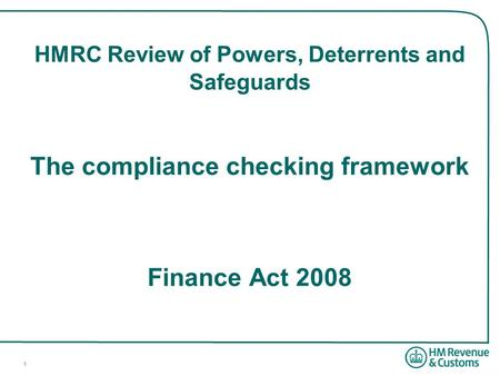1 HMRC Review of Powers, Deterrents and Safeguards The compliance checking framework Finance Act 2008.