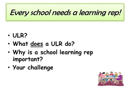 Every school needs a learning rep! ULR? What does a ULR do? Why is a school learning rep important? Your challenge.