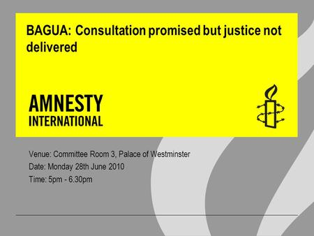 BAGUA: Consultation promised but justice not delivered Venue: Committee Room 3, Palace of Westminster Date: Monday 28th June 2010 Time: 5pm - 6.30pm.