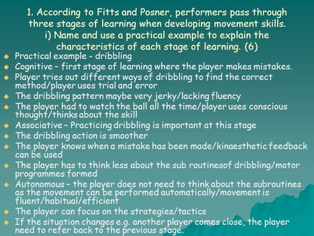 1. According to Fitts and Posner, performers pass through three stages of learning when developing movement skills. i) Name and use a practical example.