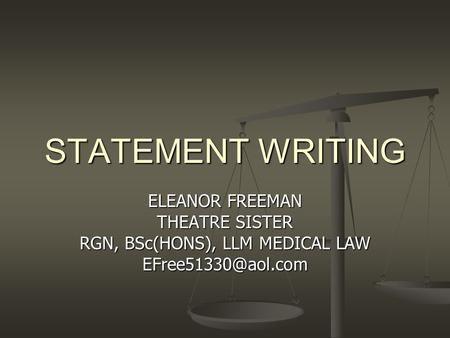 STATEMENT WRITING ELEANOR FREEMAN THEATRE SISTER RGN, BSc(HONS), LLM MEDICAL LAW