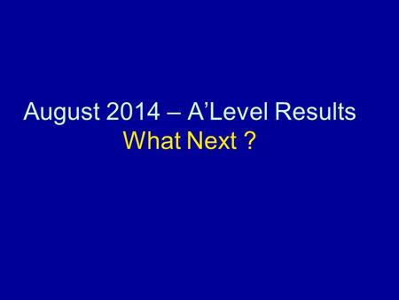 August 2014 – A'Level Results What Next ?. Click Which Category You Are… You HAVE achieved your grades for university.You HAVE achieved your grades for.