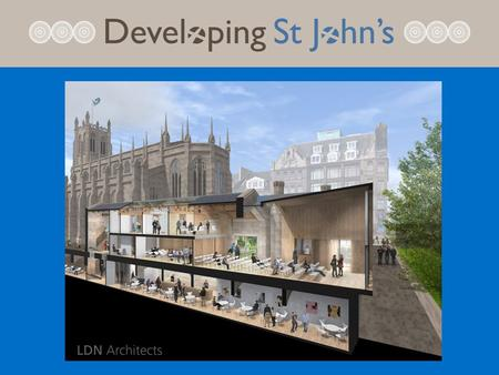 1. Background 2. Design 3. Cost 4. Fundraising PLACE OF WORSHIP – there are around 500 members of St John's and services are held throughout the week.