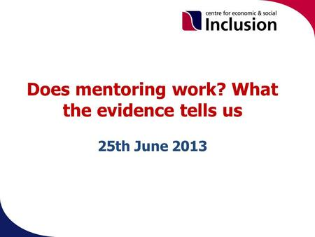 Does mentoring work? What the evidence tells us 25th June 2013.