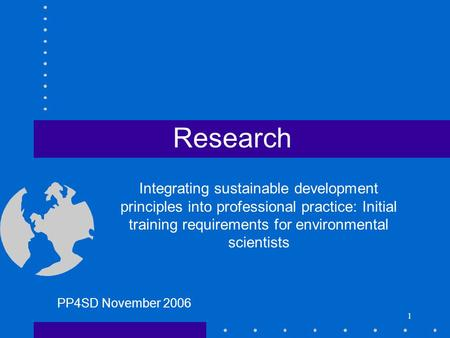 1 Research Integrating sustainable development principles into professional practice: Initial training requirements for environmental scientists PP4SD.