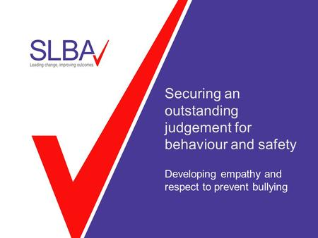 Securing an outstanding judgement for behaviour and safety Developing empathy and respect to prevent bullying.