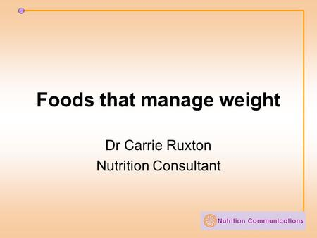 Foods that manage weight Dr Carrie Ruxton Nutrition Consultant.
