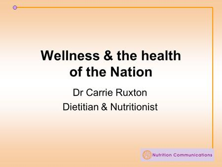 Wellness & the health of the Nation Dr Carrie Ruxton Dietitian & Nutritionist.