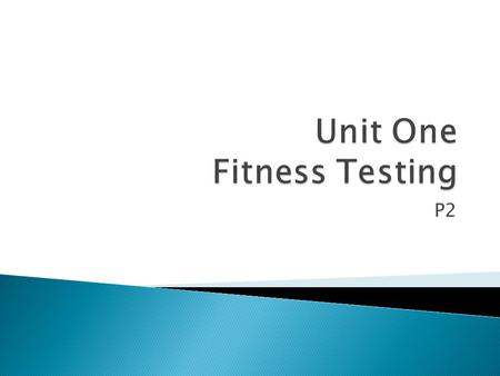 Unit One Fitness Testing