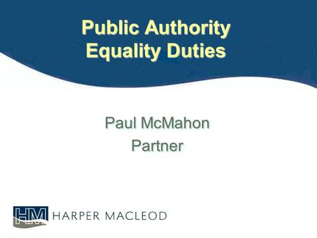 Public Authority Equality Duties Paul McMahon Partner Partner.