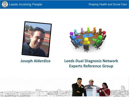 Leeds Dual Diagnosis Network Experts Reference Group Joseph Alderdice.