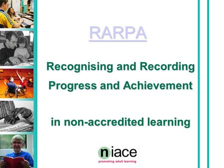 RARPA Recognising and Recording Progress and Achievement in non-accredited learning.