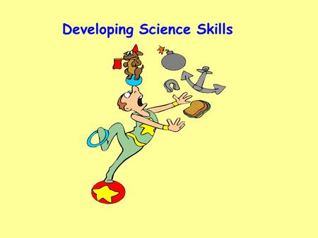 Developing Science Skills. Preparing for Tasks Level DLevel ELevel F individually or in small groups will identify two or three questions to investigate.