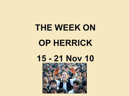 THE WEEK ON OP HERRICK 15 - 21 Nov 10. TFH KEY ACTIVITY 15 - 21 NOV 10 CF NES(S) (2 PARA) ANA MORALE BOOSTED AS INSURGENT FLAG IS CAPTURED IN HAJI BORJAN.