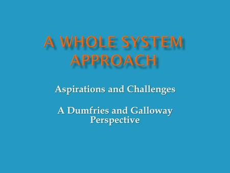 Aspirations and Challenges A Dumfries and Galloway Perspective.