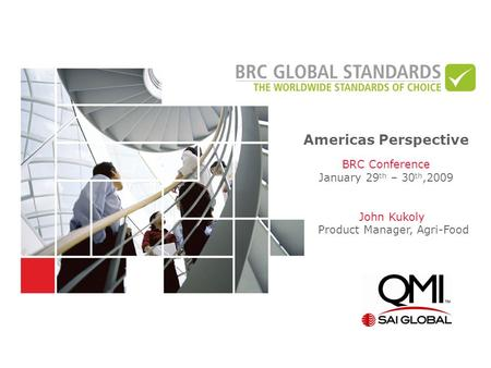 Americas Perspective BRC Conference January 29 th – 30 th,2009 John Kukoly Product Manager, Agri-Food.