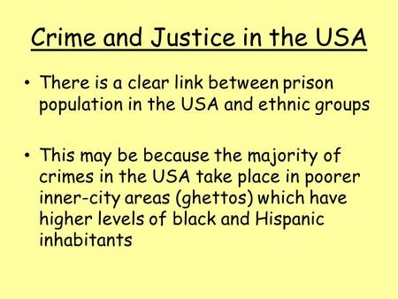 Crime and Justice in the USA There is a clear link between prison population in the USA and ethnic groups This may be because the majority of crimes in.