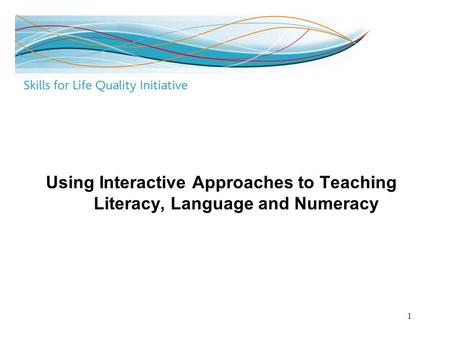 1 Using Interactive Approaches to Teaching Literacy, Language and Numeracy.