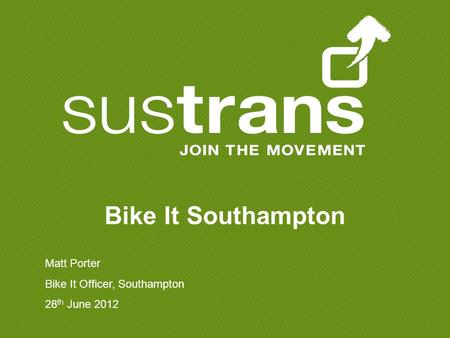 Matt Porter Bike It Officer, Southampton 28 th June 2012 Bike It Southampton.