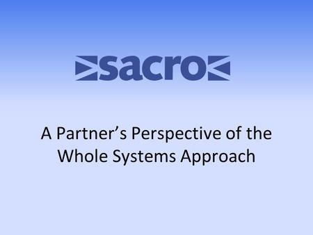 A Partner's Perspective of the Whole Systems Approach.