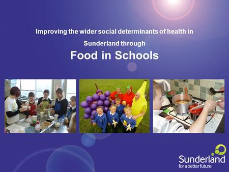 Improving the wider social determinants of health in Sunderland through Food in Schools.