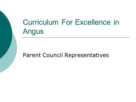Curriculum For Excellence in Angus Parent Council Representatives.