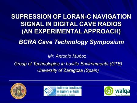 SUPRESSION OF LORAN-C NAVIGATION SIGNAL IN DIGITAL CAVE RADIOS (AN EXPERIMENTAL APPROACH) Mr. Antonio Muñoz Group of Technologies in hostile Environments.