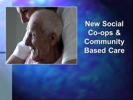 New Social Co-ops & Community Based Care. Social Co-ops & Social Care n What is social care? n From a social & economics perspective, social care revolves.