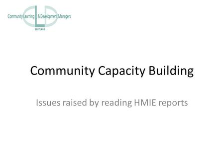 Community Capacity Building Issues raised by reading HMIE reports.