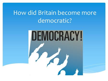 How did Britain become more democratic?