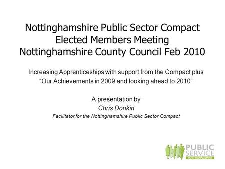 Nottinghamshire Public Sector Compact Elected Members Meeting Nottinghamshire County Council Feb 2010 Increasing Apprenticeships with support from the.