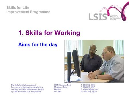 Skills for Life Improvement Programme 1. Skills for Working Aims for the day The Skills for Life Improvement Programme is delivered on behalf of the Learning.