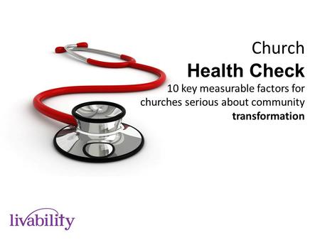 Church Health Check 10 key measurable factors for churches serious about community transformation.