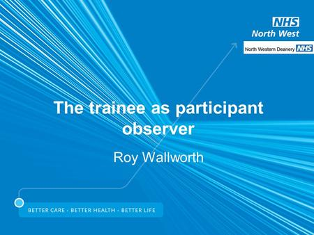 The trainee as participant observer Roy Wallworth.