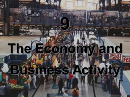 9 The Economy and Business Activity 9 The Economy and Business Activity.